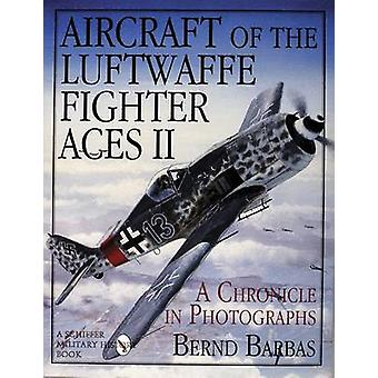 Aircraft of the Luftwaffe Fighter Aces II - A Chronicle in Photographs