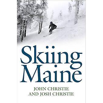 Skiing Maine by John Christie - Josh Christie - 9781608935680 Book