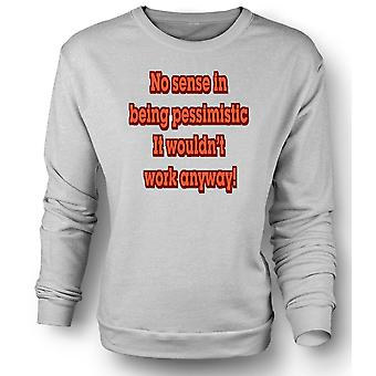 Womens Sweatshirt No Sense In Being Pessimistic It Wouldn�t Work Anyway