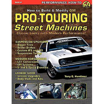 How to Build GM ProTouring Street Machines by Huntimer & Tony E.