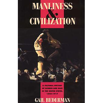 Manliness and Civilization - Cultural History of Gender and Race in th