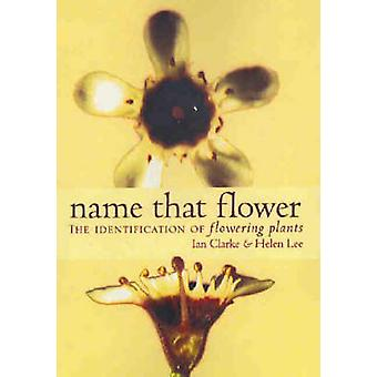 Name That Flower - The Identification of Flowering Plants (2nd Revised