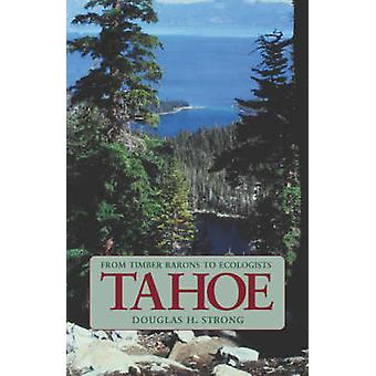 Tahoe - From Timber Barons to Ecologists by D.H. Strong - 978080329258