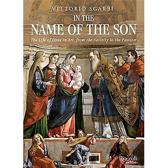 In the Name of the Son - The Life of Jesus in Art - from the Nativity
