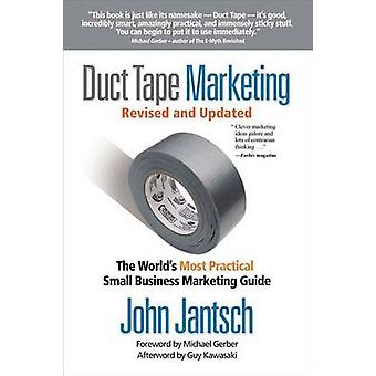 Duct Tape Marketing - The World's Most Practical Small Business Market