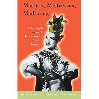 Machos - Mistresses - Madonnas - Contesting the Power of Latin America