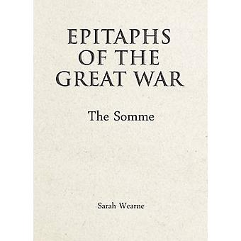 Epitaphs of the Great War - The Somme by Sarah Wearne - 9781910500521