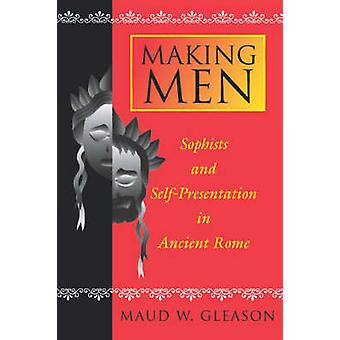 Making Men - Sophists and Self-Presentation in Ancient Rome by Maud W.