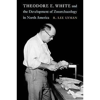 Theodore E. White i rozwoju Zooarchaeology w North Amer