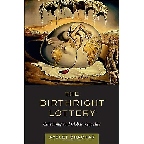 The Birthright Lottery  Citizenship and Global Inequality
