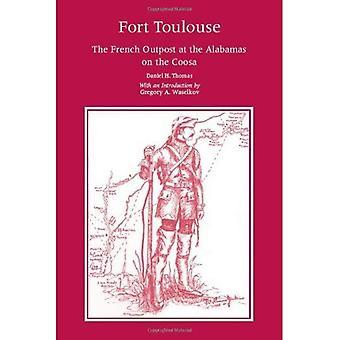 Fort de Toulouse; L'avant-poste Français des Alabama Hills sur la Coosa