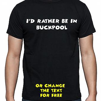 I'd Rather Be In Buckpool Black Hand Printed T shirt