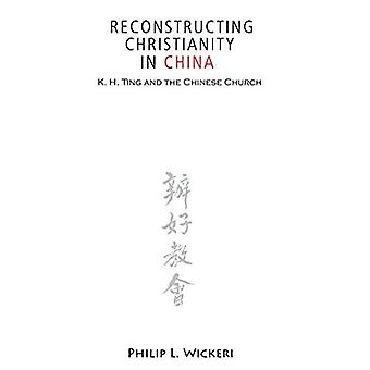 Reconstructing Christianity in China: K.H.Ting and the Chinese Church (American Society of Missiology)