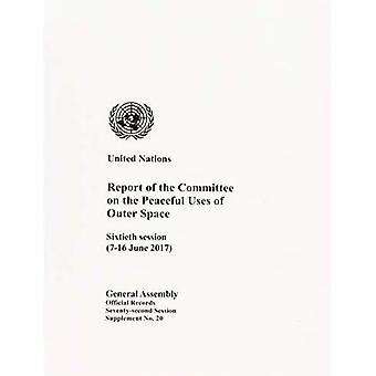 Verslag van de Commissie op de Peaceful Uses of Outer Space: zestigste zitting (7-16 juni 2017) (officiële records)