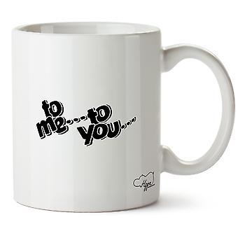 Hippowarehouse To Me To You Printed Mug Cup Ceramic 10oz