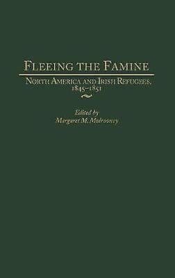Fleeing the Famine North America and Irish Refugees 18451851 by Mulrooney & Margaret