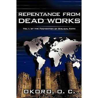 Repentance from Dead Works Vol I. of the Foundation of Biblical Faith by Okoro & Dr. Onyeije Chukwudum