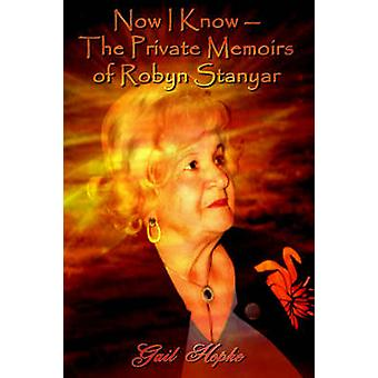 Now I Know The Private Memoirs of Robyn Stanyar by Hopke & Gail