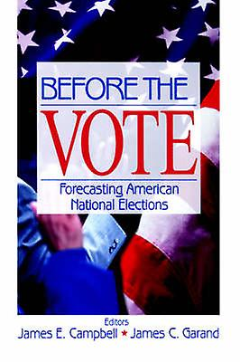 Before the Vote Forecasting American National Elections by Campbell & James E.