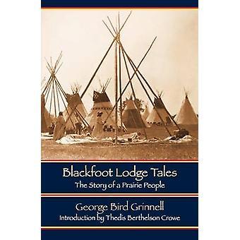 Blackfoot Lodge Tales Second Edition die Geschichte eines Volkes Prairie von Grinnell & George Bird