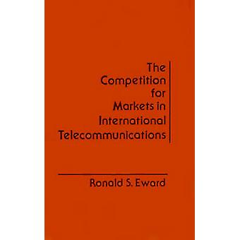 The Competition for Markets in International Communications by Eward & Ronald S.