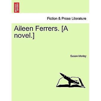 Aileen Ferrers. A novel. by Morley & Susan