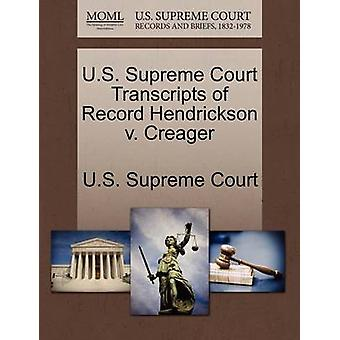 U.S. Supreme Court Transcripts of Record Hendrickson v. Creager by U.S. Supreme Court
