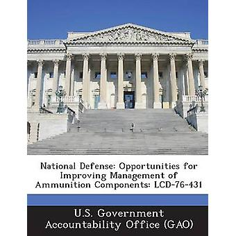 National Defense Opportunities for Improving Management of Ammunition Components LCD76431 by U.S. Government Accountability Office G