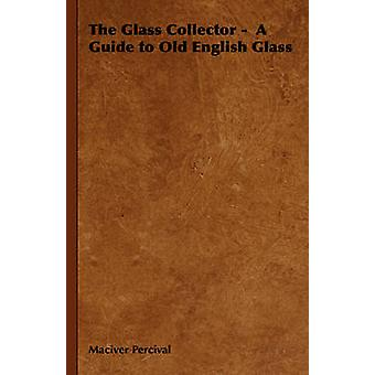 The Glass Collector   A Guide to Old English Glass by Percival & Maciver