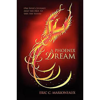 En Phoenix drømmen en sjeler reise inn i fortiden lagre fremtiden ved Marioneaux & Eric C.
