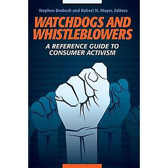 Watchdogs and Whistleblowers A Reference Guide to Consumer Activism by Brobeck & Stephen