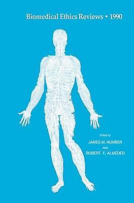 Biomedical Ethics Reviews  1990 by Humber & James M.