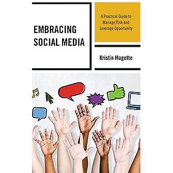 Embracing Social Media A Practical Guide to Manage Risk and Leverage Opportunity by Magette & Kristin