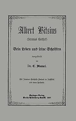 Albert Bitzius Jeremias Gotthelf Sein Leben Und Seine Schriften by Manuel & C.