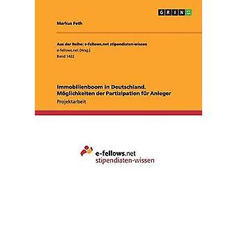Immobilienboom in Deutschland. Mglichkeiten der Partizipation fr Anleger by Feth & Markus