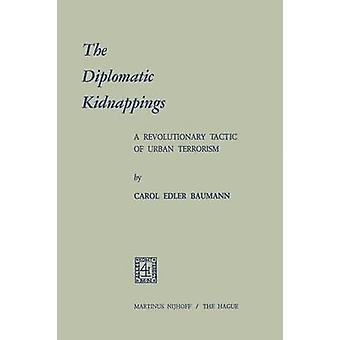 The Diplomatic Kidnappings  A Revolutionary Tactic of Urban Terrorism by Baumann & Carol Edler