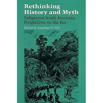 Rethinking History and Myth - Indigenous South American Perspectives o