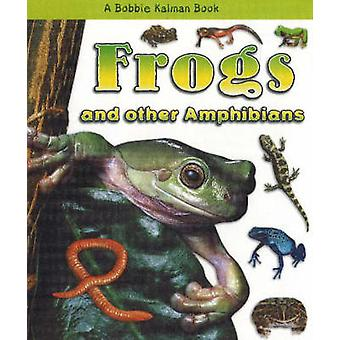 Frogs and Other Amphibians by Bobbie Kalman - 9780778722175 Book