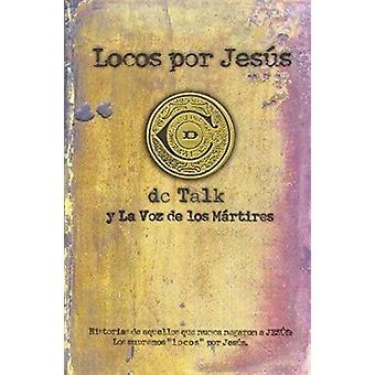 Locos Por Jesus by DC Talk - Voice of the Martyrs - DC Talk - 9780789