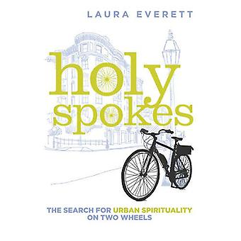 Holy Spokes - The Search for Urban Spirituality on Two Wheels by Laura