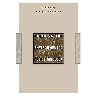 Breaking the Environmental Policy Gridlock by Terry L. Anderson - 978
