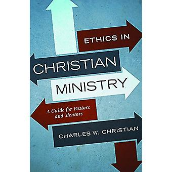 Ethics in Christian Ministry - A Guide for Pastors and Mentors by Char