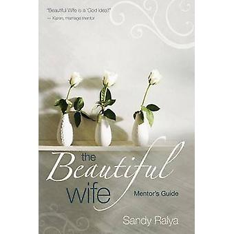 The Beautiful Wife Mentor's Guide by Sandy Ralya - 9780825442216 Book