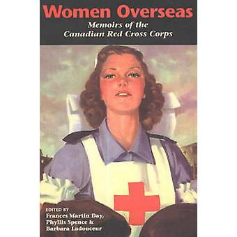 Women Overseas - Memoirs of the Canadian Red Cross Corps by Francis Ma
