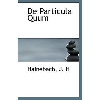de Particula Quum by Hainebach J H - 9781110804757 Book