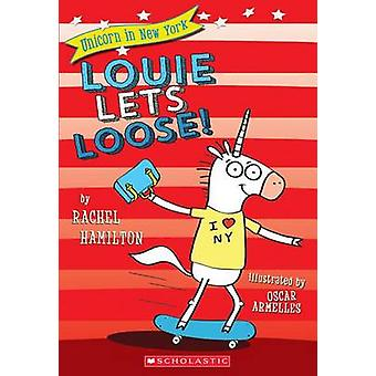 Louie Lets Loose! (Unicorn in New York #1) by Rachel Hamilton - 97813