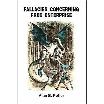 Fallacies Concerning Free Enterprise by Alan B. Potter - 978142512888