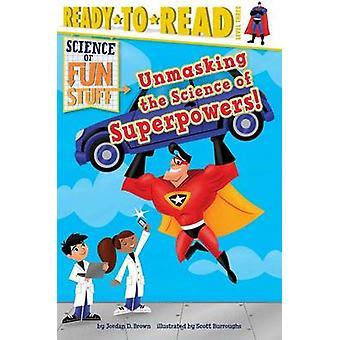 Unmasking the Science of Superpowers! by Jordan Brown - Scott Burroug