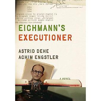 Eichmann's Executioner by Astrid Dehe - 9781620973011 Book