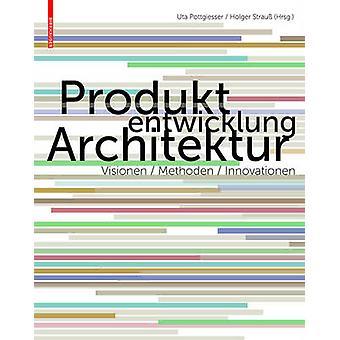 Produktentwicklung Architektur - Visionen - Methoden - Innovationen by